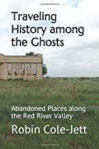 Traveling History among the Ghosts: Abandoned Places along the Red River Valley
