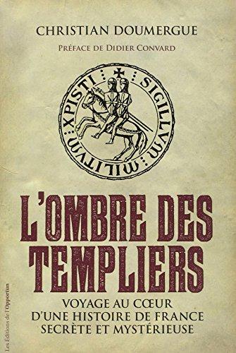 L'Ombre des Templiers. Voyage au coeur d'une histoire de France secrète et mystérieuse
