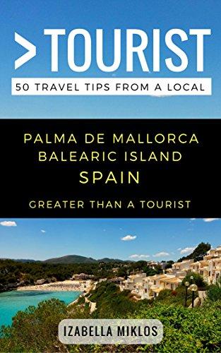 Greater Than a Tourist- Palma De Mallorca Balearic Island Spain: 50 Travel Tips from a Local (English Edition)