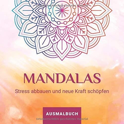 Ausmalbuch Mandalas: Stress abbauen und neue Kraft schöpfen