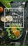 21 RECEITAS DE MICRO-ONDAS RÁPIDAS E DELICIOSAS (Receitas Rápidas e Práticas Livro 1) (Portuguese Edition)