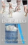 COLOCA DINERO A TU BOLSILLO: Este EBOOK es para personas que quieren estabilizarse en sus Finanzas Personales y buscan metodos Desesperantes y no logra obtener mas que MAS GASTOS.!