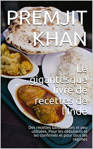 Couverture du livre Le gigantesque livre de recettes de l'Inde: Des recettes savoureuses et peu utilisées. Pour les débutants et les confirmés et pour tous les régimes