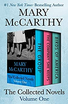 The Collected Novels Volume One: The Group, The Company She Keeps, and Birds of America by [Mary McCarthy]