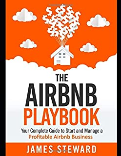The Airbnb Playbook: Your Complete Guide to Start and Manage a Profitable Airbnb Business (The Sharing Economy)