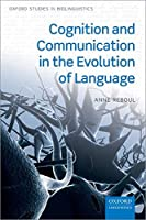 Cognition and Communication in the Evolution of Language (Oxford Studies in Biolinguistics)
