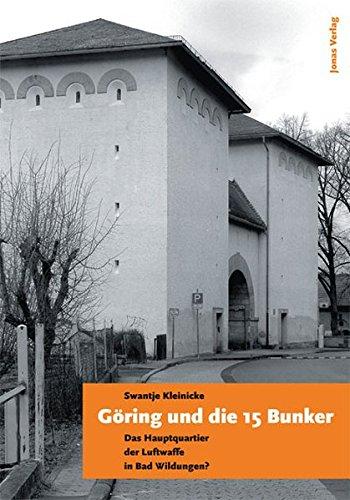 Göring und die 15 Bunker: Das Hauptquartier der Luftwaffe in Bad Wildungen?