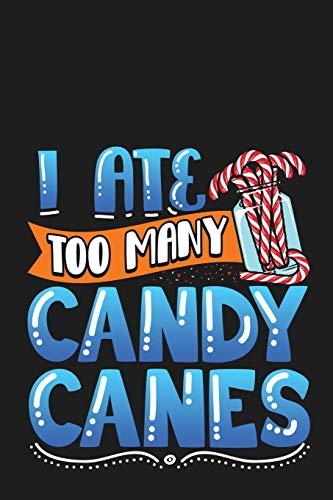 I Ate Too Many Candy Canes: 6'x9' 120 Page Christmas Keepsake Journal