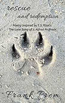rescue and redemption: Poetry inspired by the T. S. Eliot poem 'The Love Song of J. Alfred Prufrock' (A Love Poetry Trilogy Book 3) by [Frank Prem]