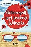 Hühnergott und fromme Wünsche. Roman