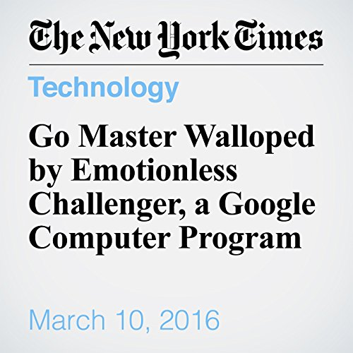 Go Master Walloped by Emotionless Challenger, a Google Computer Program audiobook cover art