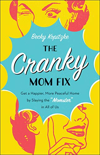"""The Cranky Mom Fix: How to Get a Happier, More Peaceful Home by Slaying the """"Momster"""" in All of Us by [Becky Kopitzke]"""