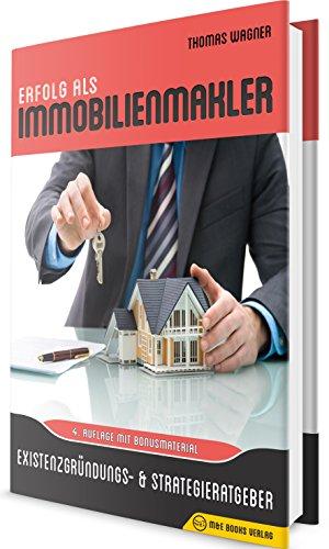 Erfolg als Immobilienmakler: Existenzgründungs- & Strategieratgeber