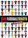 1000 Fußball-Trikots: Aktualisierte und erweiterte Ausgabe.