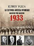 1933 GIORNO PER GIORNO : LA SECONDA GUERRA MONDIALE (Italian Edition)