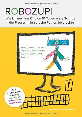 Robozupi: Wie ich meinem Kind an 10 Tagen erste Schritte in der Programmiersprache Python beibrachte