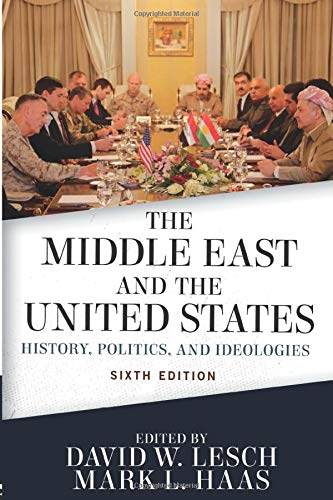 Compare Textbook Prices for The Middle East and the United States: History, Politics, and Ideologies 6 Edition ISBN 9780813350585 by W. Lesch, David,Lesch, David W.,Haas, Mark L.