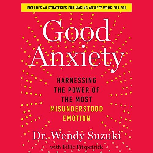 Good Anxiety Audiobook By Wendy Suzuki cover art