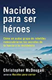 Nacidos Para Ser Héroes: Cómo Un Audaz Grupo de Rebeldes Redescubrieron Los Secretos de la Fuerza Y La Resistencia (A Vintage Español Original)