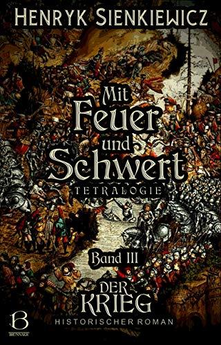Mit Feuer und Schwert. Historischer Roman in vier Bänden. Band III: Der Krieg (DAS ÖSTLICHE KÖNIGREICH 3)