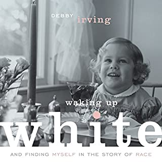 Waking up White, and Finding Myself in the Story of Race                   Written by:                                                                                                                                 Debby Irving                               Narrated by:                                                                                                                                 Debby Irving                      Length: 9 hrs and 23 mins     4 ratings     Overall 5.0