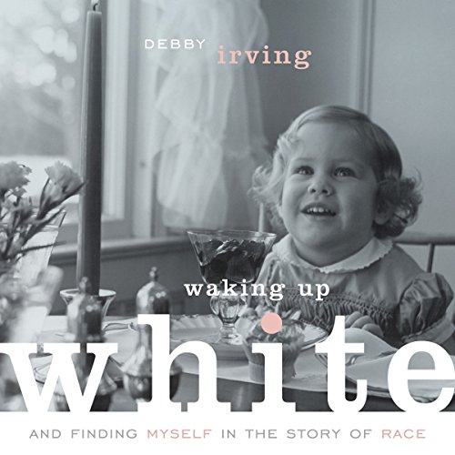 Waking up White, and Finding Myself in the Story of Race audiobook cover art