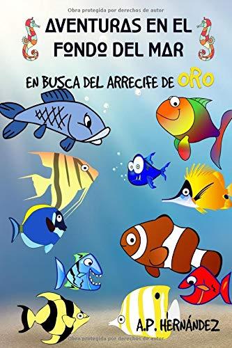 Aventuras en el fondo del mar. En busca del arrecife de oro: Un divertido libro de peces para niños (Explora el mundo de los animales)