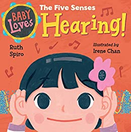 Baby Loves the Five Senses: Hearing! (Baby Loves Science) by [Ruth Spiro, Irene Chan]
