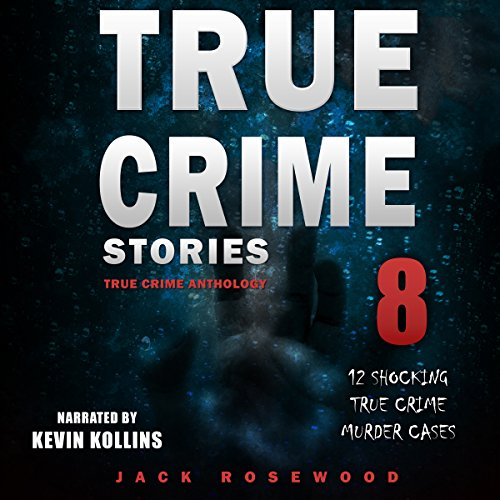 True Crime Stories: True Crime Anthology Volume 8 Audiobook By Jack Rosewood cover art