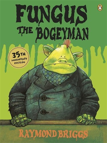 [Fungus the Bogeyman] [Briggs, Raymond] [April, 2012]