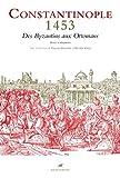 Constantinople 1453 - Des Byzantins aux Ottomans - Textes et documents