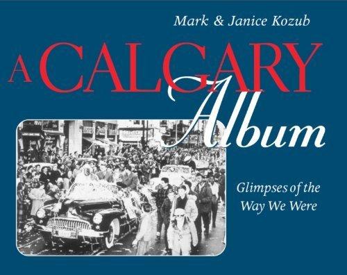 A Calgary Album: Glimpses of the Way We Were by Mark Kozub...