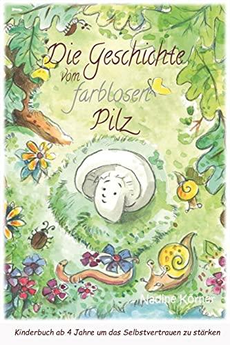 """Kinderbuch ab 4 Jahre: \""""Die Geschichte vom farblosen Pilz\"""" - Buch für Kinder um Selbstvertrauen zu stärken"""