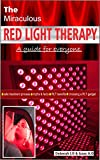 The Miraculous RED LIGHT THERAPY.: A guide for everyone - safe treatment process - myths & facts - RLT benefits - choosing a RLT gadget.