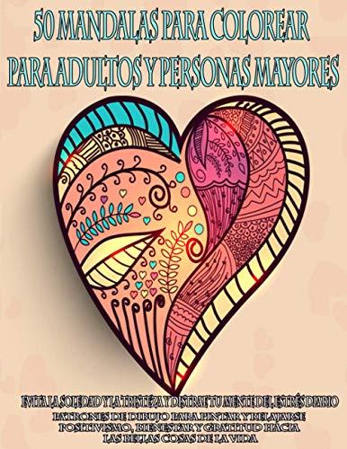 50 Mandalas para colorear para adultos y personas mayores | Evita la soledad y la tristeza y distrae tu mente del estrés diario: Patrones de dibujo ... y gratitud hacia las bellas cosas de la vida