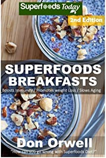 Superfoods Breakfasts: Over 50+ Quick & Easy Cooking, Antioxidants & Phytochemicals, Whole Foods Diets, Gluten Free Cooking, Breakfast Cooking, Heart Healthy Cooking, Wheat-Free Diet, Low Fat Cooking