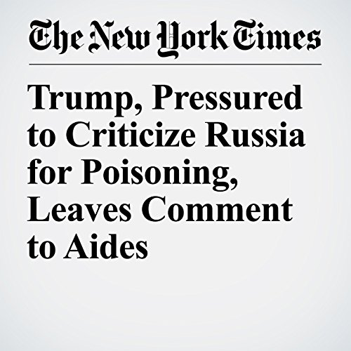 Trump, Pressured to Criticize Russia for Poisoning, Leaves Comment to Aides copertina