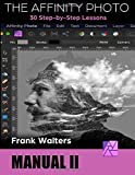 The Affinity Photo Manual II: A Step-by-Step New Users Workbook
