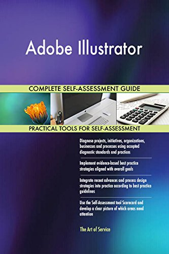 Adobe Illustrator All-Inclusive Self-Assessment - More than 690 Success Criteria, Instant Visual Insights, Comprehensive Spreadsheet Dashboard, Auto-Prioritized for Quick Results