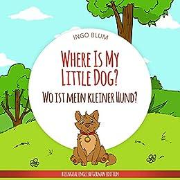 Where Is My Little Dog? - Wo ist mein kleiner Hund?: English German Bilingual Picture Book for Children Ages 2-6 (Where is...? - Wo ist...? 4) by [Ingo Blum, Antonio Pahetti]