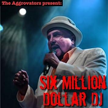 Six Million Dollar DJ