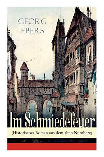 Im Schmiedefeuer (Historischer Roman aus dem alten Nürnberg): Mittelalter-Roman