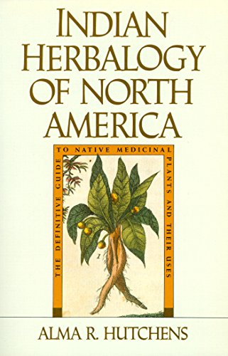 Indian Herbalogy of North America: The Definitive Guide to Native Medicinal Plants and Their Uses by [Alma R. Hutchens]