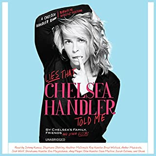 Lies That Chelsea Handler Told Me                   By:                                                                                                                                 Chelsea's Family Friends and Other Victims                               Narrated by:                                                                                                                                 Johnny Kansas,                                                                                        Stephanie Stehling,                                                                                        Heather McDonald,                   and others                 Length: 6 hrs and 44 mins     648 ratings     Overall 4.0