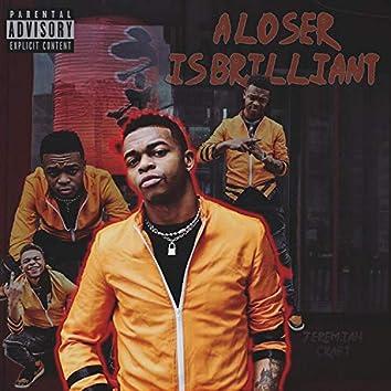 A Loser Is Brilliant