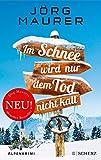 Im Schnee wird nur dem Tod nicht kalt: Alpenkrimi (Kommissar Jennerwein ermittelt 11)