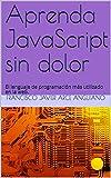 Aprenda JavaScript sin dolor: El lenguaje de programación más utilizado en la web.