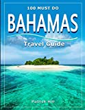 Bahamas Travel Guide: 100 Must Do!