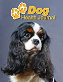 Dog Health Journal: Cavalier King Charles Spaniel | 109 pages 8.5'x11' | Track and Record Vaccinations, Shots, Vet Visits | Medical Documentation | Canine Owner Notebook | Medication Logbook Tracker