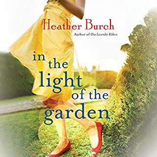 In the Light of the Garden     A Novel              Written by:                                                                                                                                 Heather Burch                               Narrated by:                                                                                                                                 Amy Landon                      Length: 10 hrs and 41 mins     Not rated yet     Overall 0.0